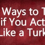 37 Ways to Tell if You Act Like a Turk